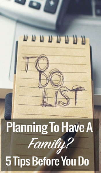 Are You Planning to Have a Family? 5 Tips Before You Do